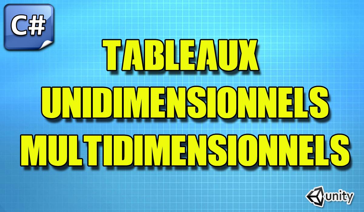 Tableaux Unidimensionnels & Multidimensionnels en C# UNITY3D